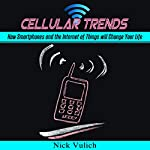 Cellular Trends: How Smartphones and the Internet of Things Will Change Your Life | Nick Vulich