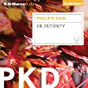 Dr. Futurity Audiobook by Philip K. Dick Narrated by MacLeod Andrews