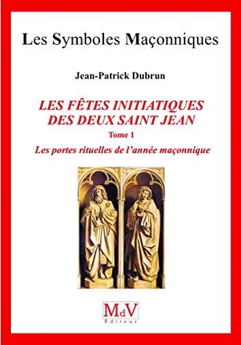 Les fêtes initiatiques des deux Saint-Jean : Tome 1, Les portes rituelles de l'année maçonnique