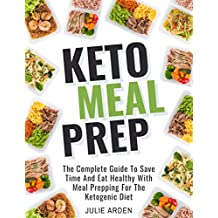 Keto Meal Prep: The Complete Guide to Save Time and Eat Healthy with Meal Prepping for the Ketogenic Diet