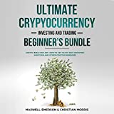 Ultimate Cryptocurrency Investing and Trading Beginner's Bundle: Crypto Bible Box Set
