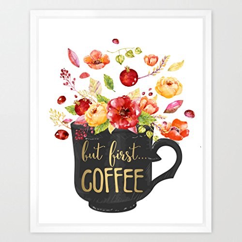 Eleville 8X10 But first coffee Real Gold Foil and Floral Watercolor Art Print(Unframed) Housewarming Gift Relaxing Quote Home wall art Motivational Poster Holiday Birthday Wedding Gift WG027