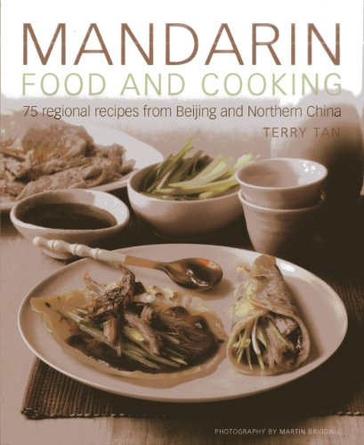 Mandarin Food and Cooking: 75 Regional Recipes From Beijing and Northern China