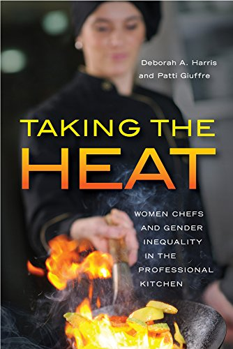 Taking the Heat: Women Chefs and Gender Inequality in the Professional Kitchen by Deborah A. Harris, Patti Giuffre