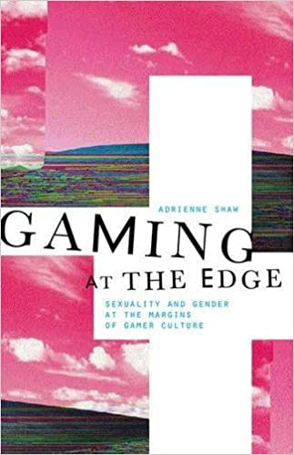 Book Gaming at the Edge: Sexuality and Gender at the Margins of Gamer Culture by Adrienne Shaw (2015-01-01)