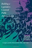 Building a Legislative-Centered Public Administration: Congress and the Administrative State, 1946-1999 by Rosenbloom, David (2002) Paperback