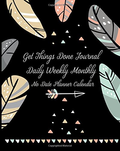 "Download Get Things Done Journal - No Date Daily Weekly Monthly Planner Calendar: 8"" x 10"" Best Daily Weekly Monthly Undated Planner Calendar to Set Goals and ... Self Improvement (No Date Planner) (Volume 2) PDF"