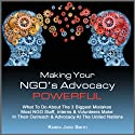 Making Your NGO's Advocacy Powerful Audiobook by Karen Judd Smith Narrated by Karen Judd Smith