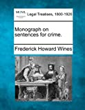 Monograph on sentences for Crime, Frederick Howard Wines, 1240079176