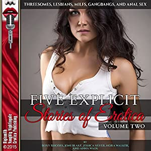 Five Explicit Stories of Erotica, Volume Two: Threesomes, Lesbians, MILFs, Gangbangs, and Anal Sex Audiobook