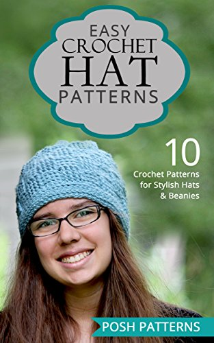 - Easy Crochet Hat Patterns: 10 Crochet Patterns for Stylish Hats and Beanies