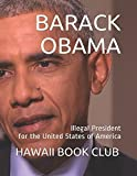 BARACK OBAMA: Illegal President for the United States of America