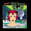 Ruby: Tired of The Green Menace? Radio/TV Program by Meatball Fulton