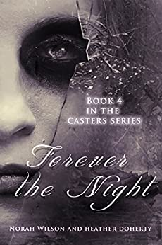 Forever the Night (Casters Book 4) by [Wilson, Norah, Doherty, Heather]