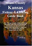 Miami County Kansas Fishing & Floating Guide Book: Complete fishing and floating information for Miami County Kansas (Kansas Fishing & Floating Guide Books)