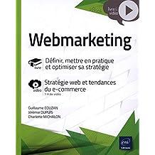 Webmarketing - Définir, mettre en pratique et optimiser sa strat