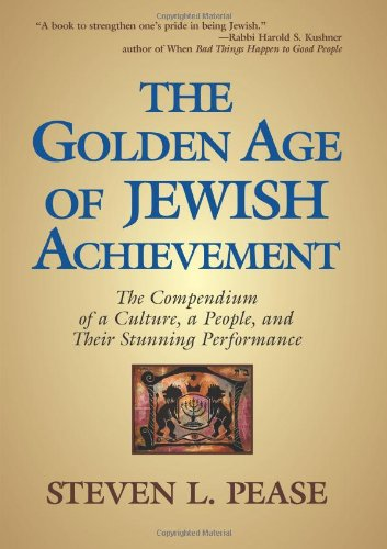 The Golden Age of Jewish Achievement: The Compendium of a Culture, a People, and Their Stunning Performance