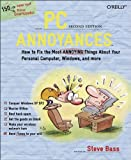 PC Annoyances : How to Fix the Most Annoying Things about Your Personal Computer, Windows, and More, Steve Bass, 0596008821