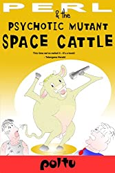 Perl  and the  Psychotic Mutant Space Cattle (Perl's Script (Volume 4))