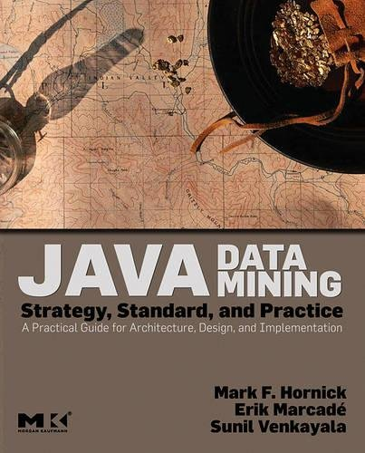 Java Data Mining: Strategy, Standard, and Practice: A Practical Guide for Architecture, Design, and Implementation (The