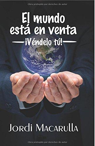 Descargar Libro El Mundo Está En Venta: Véndelo Tú Jordi Macarulla Bombardó