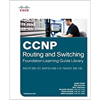 CCNP Routing and Switching Foundation Learning Guide Library: (ROUTE 300-101,  SWITCH 300-115, TSHOOT 300-135) (Self-Study Guide)