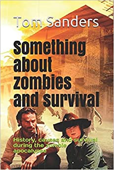 Something about zombies and survival: History, causes and survival during the zombie apocalypse