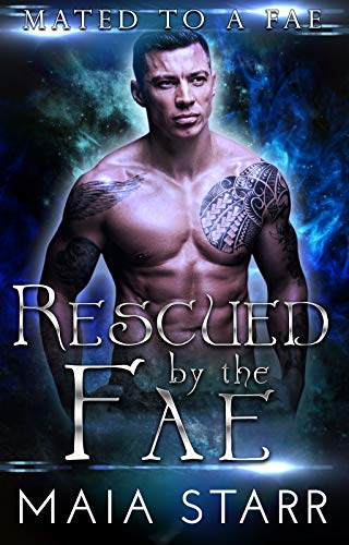 Rescued By The Fae (Mated To A Fae Book 3) by [Starr, Maia]
