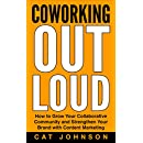 Coworking Out Loud: How to Grow Your Collaborative Community and Strengthen Your Brand with Content Marketing