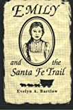 Emily and the Santa Fe Trail, Evelyn A. Bartlow, 1890826049