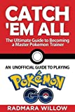 Catch Em All - The Ultimate Guide to Becoming a