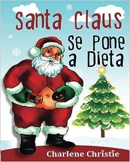 Santa Claus se pone a Dieta (Spanish Edition): Charlene ...