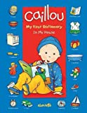 Caillou: In My House: My First Dictionary (Dictionaries)