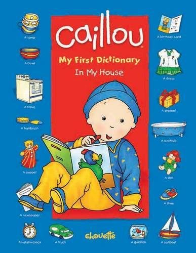 Caillou: In My House: My First Dictionary (Dictionaries) by Brand: Chouette Publishing