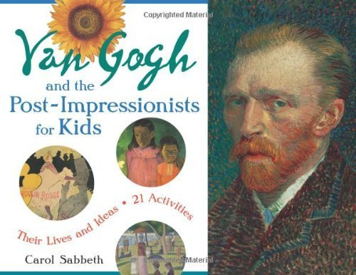 Van Gogh & the Post-Impressionists for Kids: Their Lives & Ideas, 21 Activities by Carol Sabbeth (2011-05-01)