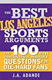 Coffee Table Los Angeles The Best Los Angeles Sports Arguments: The 100 Most Controversial, Debatable Questions for Die-Hard Fans (Best Sports Arguments)