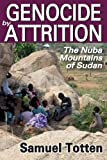 Genocide by Attrition : The Nuba Mountains of Sudan, Totten, Samuel, 1412847508