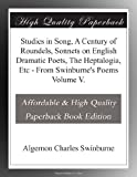 Studies in Song, A Century of Roundels, Sonnets on English Dramatic Poets, The Heptalogia, Etc - From Swinburne's Poems Volume V.