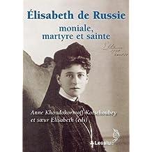 ÉLISABETH DE RUSSIE : MONIALE, MARTYRE ET SAINTE