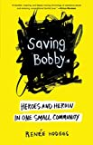 img - for Saving Bobby: Heroes and Heroin in One Small Community book / textbook / text book