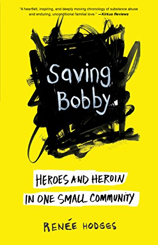 Saving Bobby Heroes And Heroin In One Small Community Kindle