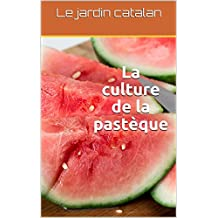 La culture de la pastèque (La bible du jardinage t. 1) (French Edition)