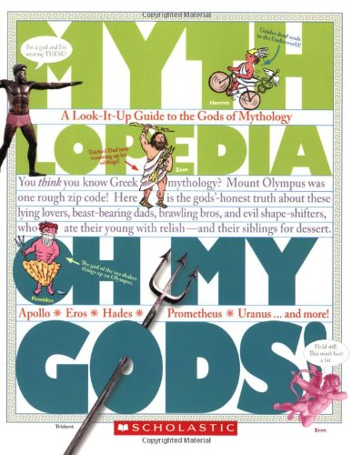 Oh My Gods!: A Look-It-Up Guide to the Gods of Mythology (Mythlopedia) by Megan E Bryant