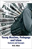 Young Muslims, Pedagogy and Islam: Contexts and Concepts