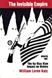 The Invisible Empire : Ku Klux Klan Impact on History, Katz, William Loren, 0940880148