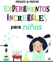 Experimentos Increíbles Para Niños (Pregunta Al