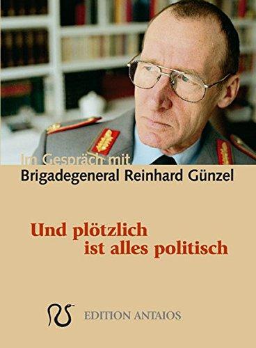 Und plötzlich ist alles politisch. Im Gespräch mit Brigadegeneral Reinhard Günzel