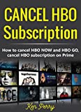 Cancel HBO Subscription: How to cancel HBO NOW and HBO GO, cancel HBO subscription on Prime