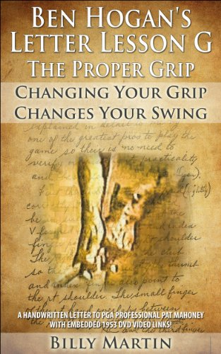 Ben Hogan's Letter Lessons - Letter Lesson G - The Proper Grip: Ben Hogan's Proper Grip Explained Via His Handwritten Letter With Use Of Hyperlinked DVD clips to Fernando Cano's 1953 Ben Hogan Movie