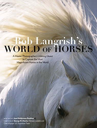 Nautilus Book Awards Silver WinnerBob Langrish's World of Horses is the culminating collection of a master photographer who has traveled six continents in search of the most compelling horses in their native habitats. From the Mongolian steppe to ...